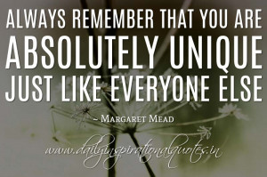 ... unique. Just like everyone else. ~ Margaret Mead ( Inspiring Quotes
