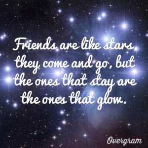 Friends are like #stars, they come and go, but the ones that stay are ...