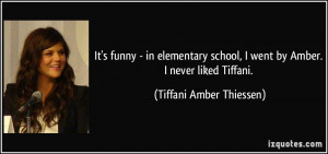 It's funny - in elementary school, I went by Amber. I never liked ...