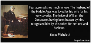 Fear accomplishes much in love. The husband of the Middle Ages was ...