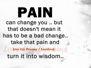 Pain can change you..