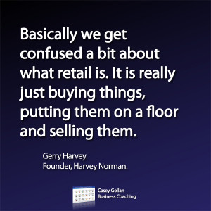 Gerry Harvey Motivational Quote. Confused About Retail.