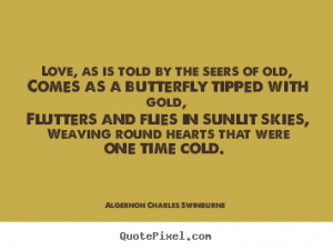 Quotes about love - Love, as is told by the seers of old, comes as a ...