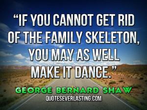 "... skeleton, you may as well make it dance."" — George Bernard Shaw"