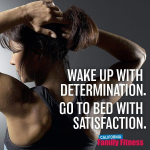Wake up with determination. Go to bed with satisfaction. # ...