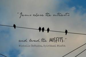 Jesus' beloved outcasts and misfits
