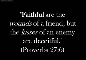 ... -the-wounds-of-a-friend-but-the-kisses-of-and-enemy-enemy-quotes.jpg