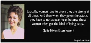 ... women often get the label of being catty. - Julie Nixon Eisenhower