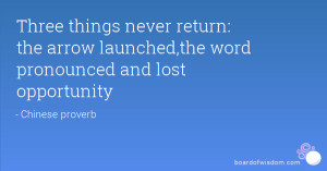 ... return: the arrow launched,the word pronounced and lost opportunity