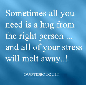 QUOTES: Sometimes All You Need Is A Hug From The Right Person...