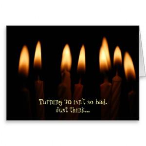 Birthday -Turning 30 isn't so bad.Just think... Greeting Cards