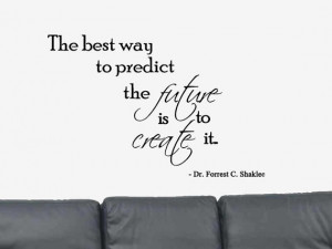 The Best Way To Predict the Future... Positive Quote Dr. Forest C ...