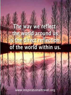 the way we reflect the world around us is the direct reflection of the ...