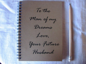 To the Man of my Dreams, Love your future Husband - 5 x 7 journal