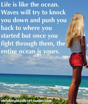 Life is like the ocean. Waves will try to knock you down and push you ...