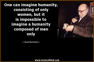 ... humanity composed of men only - Jean Rostand Quotes - StatusMind.com