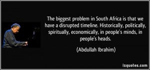 The biggest problem in South Africa is that we have a disrupted ...
