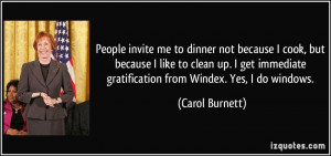 People invite me to dinner not because I cook, but because I like to ...