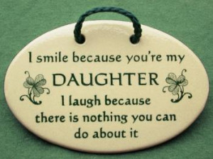 ... are my daughter I laugh because there is nothing you can do about it