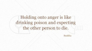 http://quotespictures.com/holding-onto-anger-is-like-drinking-poison ...
