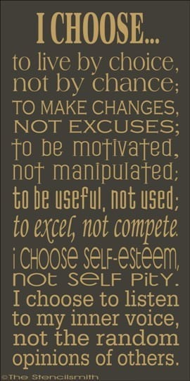 ... excel, not compete. I choose self-esteem, not self pity. I choose to
