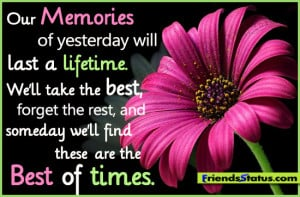 Our memories of yesterday will last a lifetime