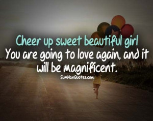 Cheer up sweet beautiful girl! you are going to love again and it will ...