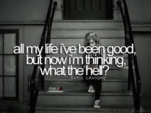 What The Hell - Avril Lavigne. Because the quote fits my mood ...