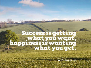 what you get w p kinsella on happiness # quotes # happiness # success ...
