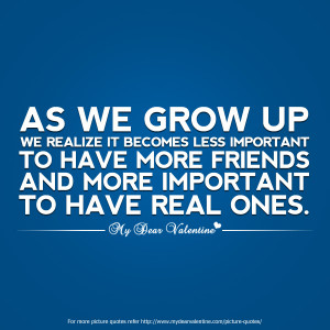 Friendship Quotes - As we grow up we realize