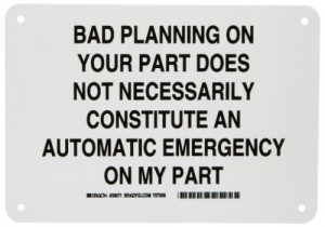 ... Bad Planning On Your Part Does Not Necessarily Constitute an Automatic