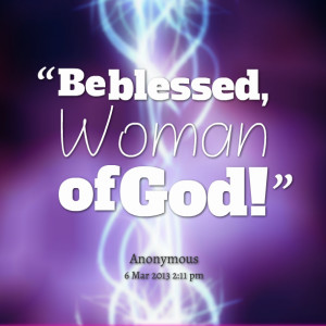 Quotes Picture: be blessed, woman of god!