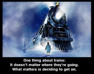 Great quote From Polar Express