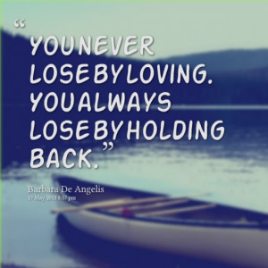You Never Lose By Loving...