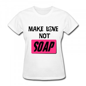 ... Regular Womans T Shirt soap love Custom Quote Women's T Shirts O Neck