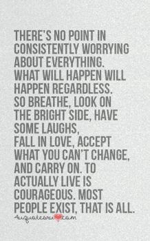There's no point in consistently worrying about everything.