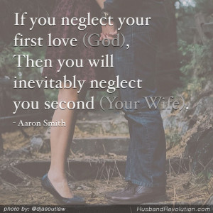... (God), Then you will inevitably neglect you second love (your wife