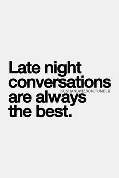 Late night conversations are always the best #quote