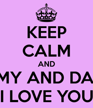KEEP CALM AND MUMMY AND DADDY I LOVE YOU