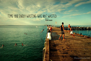 Time you enjoy wasting was not wasted**quote by John Lennon—not ...
