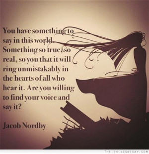 ... of all who hear it are you willing to find your voice and say it