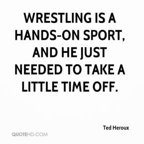 Ted Heroux - Wrestling is a hands-on sport, and he just needed to take ...