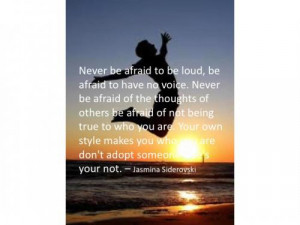 . Never be afraid of the thoughts of others, be afraid of not being ...