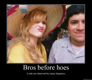 bros before hoes a rule not observed by many hispanics - Motivational ...