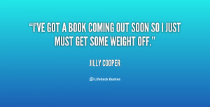 ve got a book coming out soon so I just must get some weight off ...
