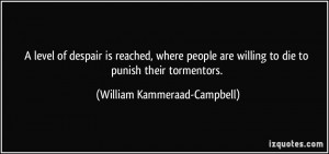... to die to punish their tormentors. - William Kammeraad-Campbell