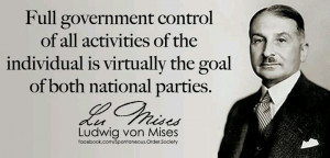 ... is virtually the goal of both national parties. - Ludwig von Mises