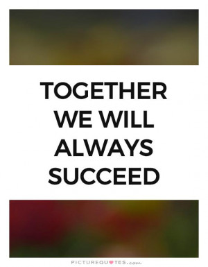 Success Quotes Teamwork Quotes Together Quotes