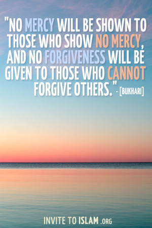 "invitetoislam:""No mercy will be shown to those who show no mercy ..."