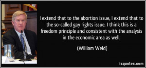 that to the abortion issue, I extend that to the so-called gay rights ...